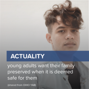 image of teen boy with medium skin tone and short hair styled long on top. blue banner across center of image has the word actuality pictured in white lettering. below banner image reads: young adults want their family preserved when it is deemed safe for them - shared from OHIO YAB